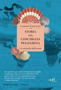 STORIA DELLA CONCHIGLIA PELLEGRINA - LA SENTINELLA DELL'OCEANO di CHAUVAUD LAURENT