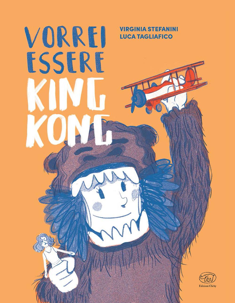 Vorrei essere King Kong. Ediz. a colori