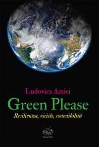 GREEN PLEASE - RESILIENZA RICICLO SOSTENIBILITA' di AMICI LUDOVICA