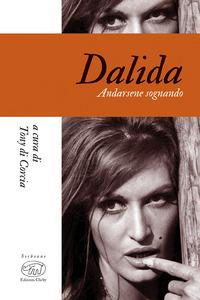 DALIDA - ANDARSENE SOGNANDO di DI CORCIA TONY