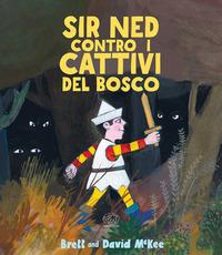 SIR NED CONTRO I CATTIVI DEL BOSCO di MCKEE BRETT MCKEE DAVID
