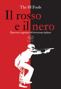 ROSSO E IL NERO - REPERTORIO RAGIONATO DEL TERRORISMO ITALIANO di THE 88 FOOLS