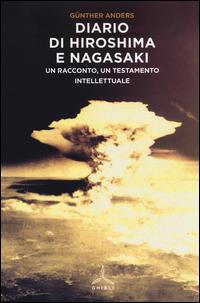 DIARIO DI HIROSHIMA E NAGASAKI - UN RACCONTO UN TESTAMENTO INTELLETTUALE di ANDERS GUNTHER