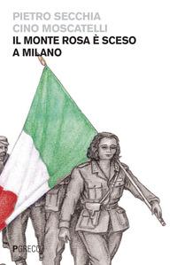 MONTE ROSA E' SCESO A MILANO di SECCHIA P. - MOSCATELLI C.