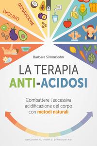 TERAPIA ANTI ACIDOSI - COMBATTERE L'ECCESSIVA ACIDIFICAZIONE DEL CORPO CON METODI...