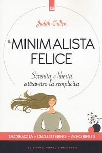 MINIMALISTA FELICE - SERENITA' E LIBERTA' ATTRAVERSO LA SEMPLICITA' di CRILLEN JUDITH