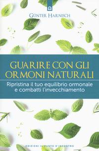 GUARIRE CON GLI ORMONI NATURALI - RIPRISTINA IL TUO EQUILIBRIO ORMONALE E COMBATTI...