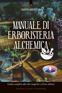 MANUALE DI ERBORISTERIA ALCHEMICA - GUIDA COMPLETA ALLE ERBE MAGICHE E AL LORO UTILIZZO...