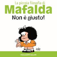 NON E' GIUSTO ! - PICCOLA FILOSOFIA DI MAFALDA di QUINO