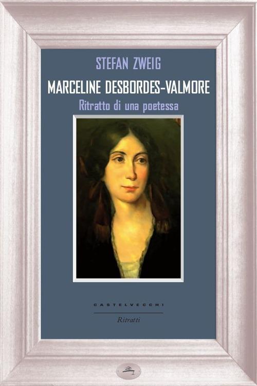 MARCELINE DESBORDES - VALMORE. RITRATTO DI UNA POETESSA - 9788868260200