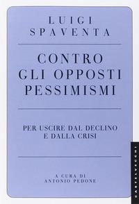 Copertina del Libro: Contro gli opposti pessimismi. Per uscire dal declino e dalla crisi