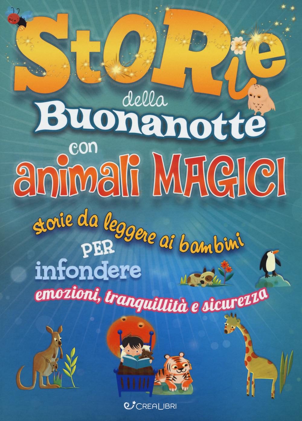 Storie della buonanotte con animali magici. Storie da leggere ai bambini per infondere emozioni, tranquillità e sicurezza. Ediz. a colori