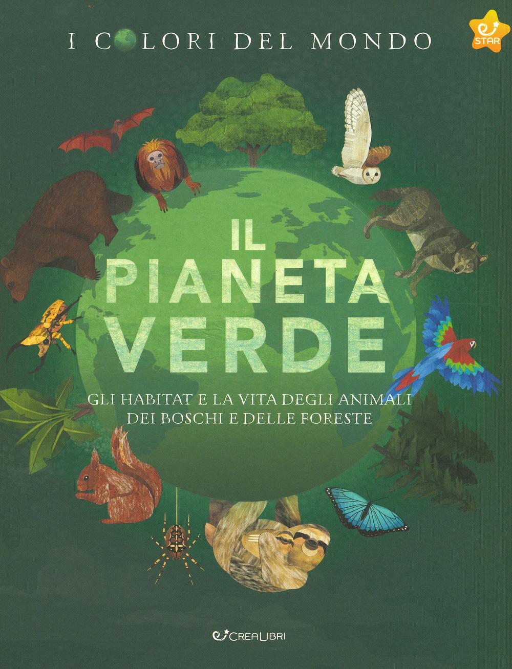 Il pianeta verde. Gli habitat e la vita degli animali dei boschi e delle foreste. I colori del mondo
