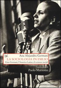 Copertina di: La sociologia in esilio. Gino Germani, l'America Latina e le scienze sociali