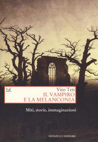 VAMPIRO E LA MELANCONIA - MITI STORIE IMMAGINAZIONI di TETI VITO
