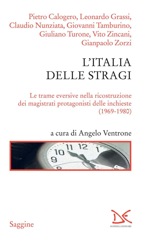 L'Italia delle stragi. Le trame eversive nella ricostruzione dei magistrati protagonisti delle inchieste (1969-1980)