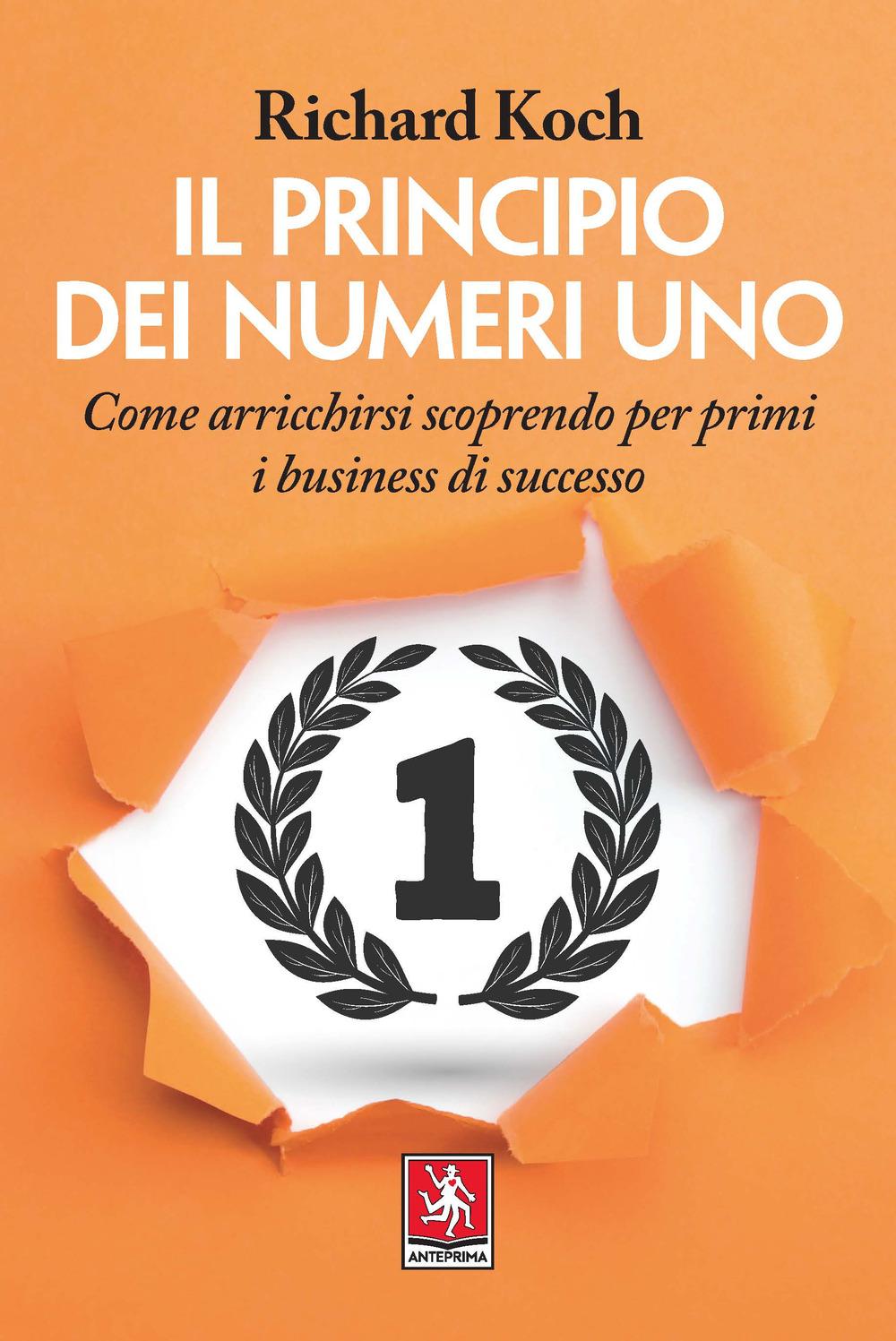PRINCIPIO DEI NUMERI UNO. COME ARRICCHIRSI SCOPRENDO PER PRIMI BUSINESS DI SUCCESSO (IL) - 9788868491925