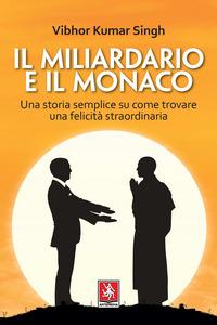 MILIARDARIO E IL MONACO - UNA STORIA SEMPLICE SU COME TROVARE UNA FELICITA'...