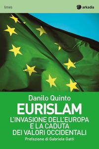 EURISLAM - L'INVASIONE DELL'EUROPA E LA CADUTA DEI VALORI OCCIDENTALI di QUINTO DANILO