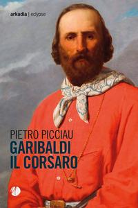GARIBALDI IL CORSARO di PICCIAU PIETRO