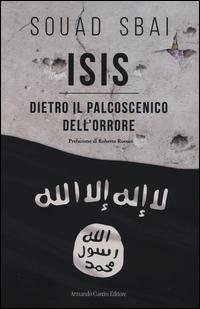 ISIS - DIETRO IL PALCOSCENICO DELL'ORRORE di SBAI SOUAD