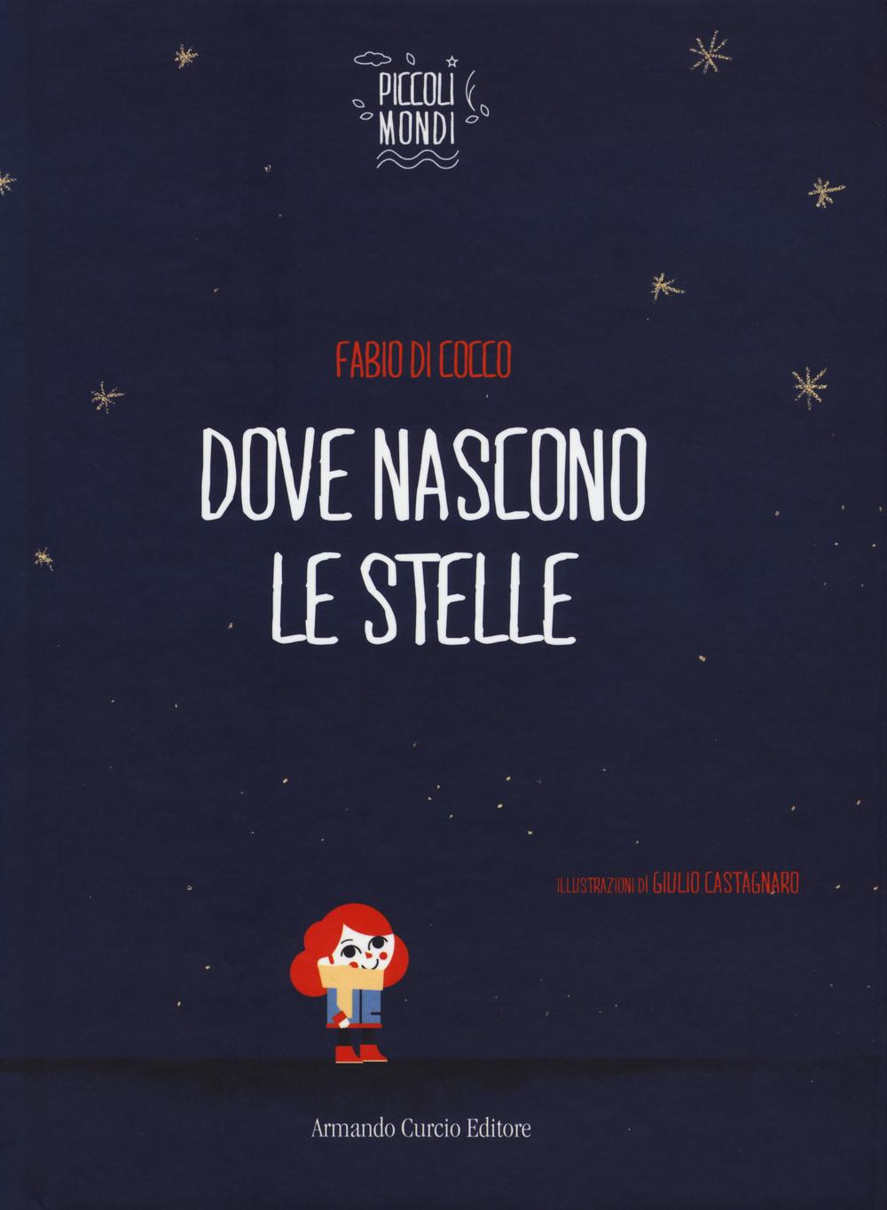 DOVE NASCONO LE STELLE. EDIZ. ILLUSTRATA - Di Cocco Fabio - 9788868681135