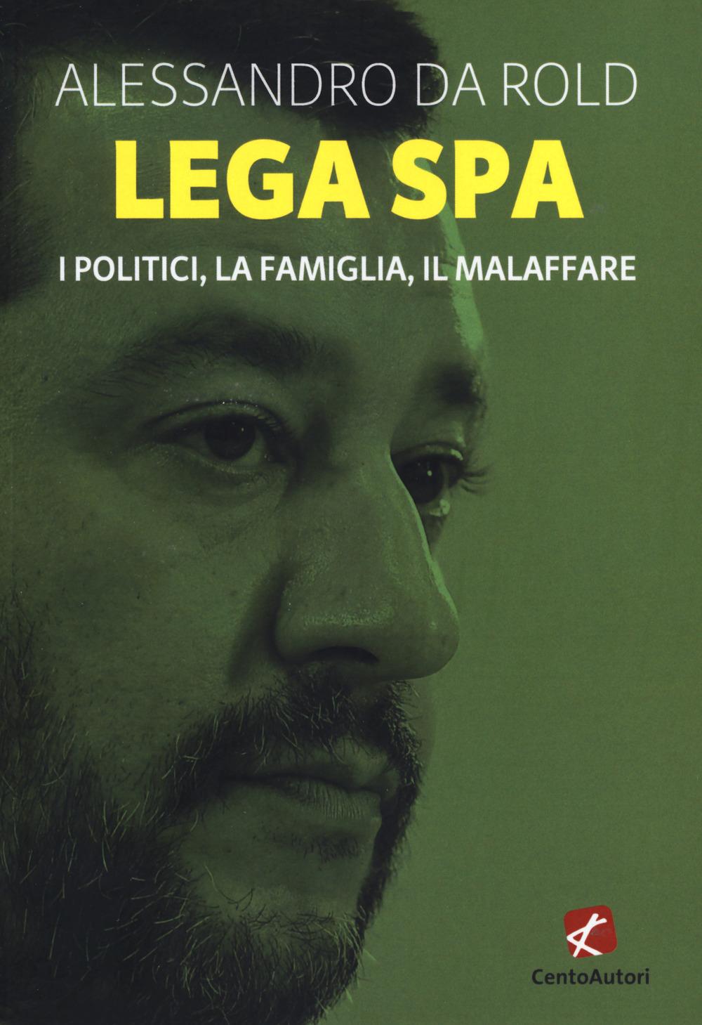 LEGA SPA. I POLITICI, LA FAMIGLIA, IL MALAFFARE - 9788868722081