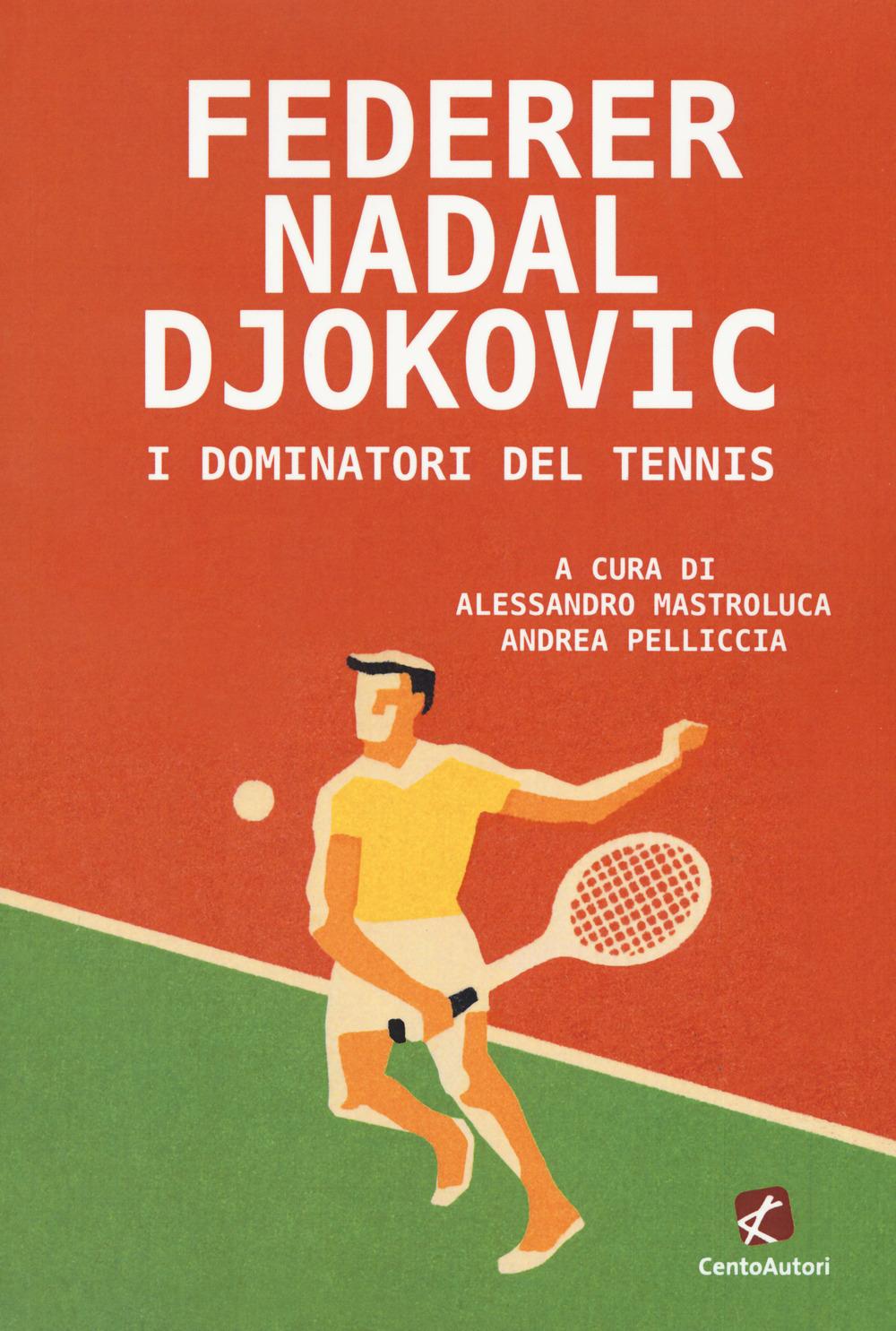 FEDERER NADAL DJOKOVIC. I DOMINATORI DEL TENNIS - 9788868722128