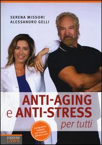 ANTI AGING E ANTI STRESS PER TUTTI di MISSORI S. - GELLI A.