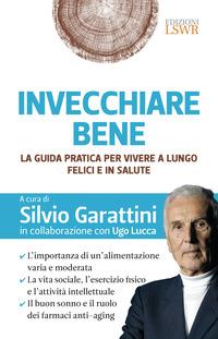 INVECCHIARE BENE - LA GUIDA PRATICA PER VIVERE A LUNGO FELICI IN SALUTE di GARATTINI S....