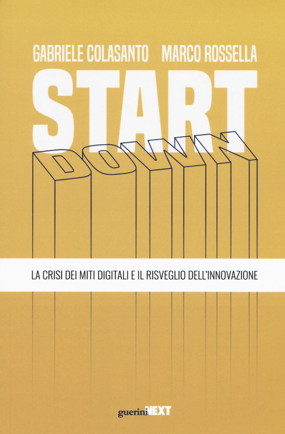 START DOWN. LA CRISI DEI MITI DIGITALI E IL RISVEGLIO DELL'INNOVAZIONE - 9788868962371