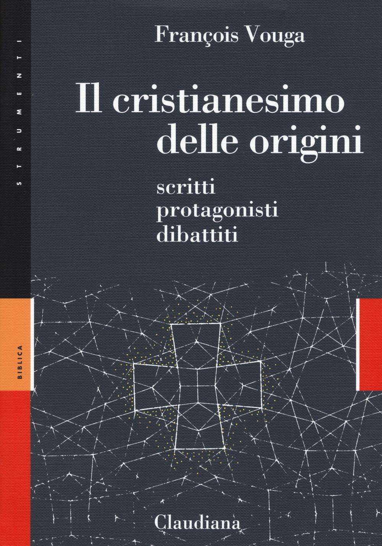 Il cristianesimo delle origini. Scritti, protagonisti, dibattiti