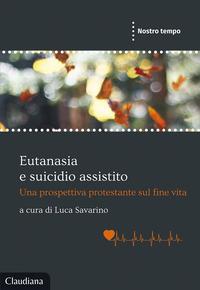 EUTANASIA E SUICIDIO ASSISTITO - UNA PROSPETTIVA PROTESTANTE SUL FINE VITA