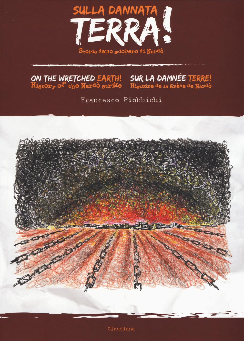 Sulla dannata terra! Storia dello sciopero di Nardò. Ediz. italiana, inglese e francese