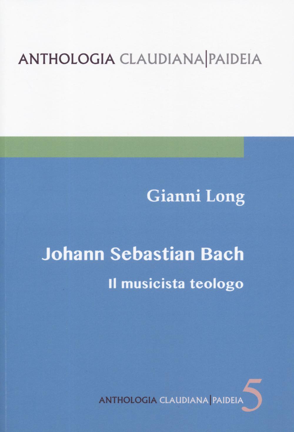 Johann Sebastian Bach. Il musicista teologo