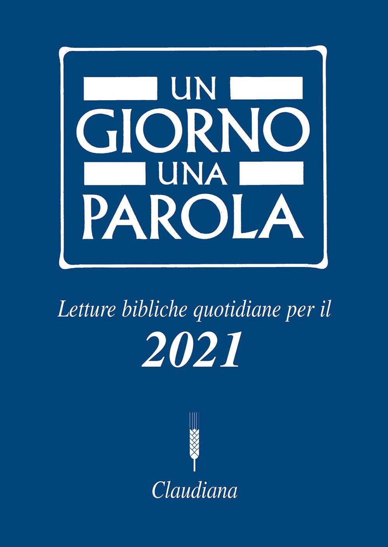 Un giorno una parola. Letture bibliche quotidiane per il 2021