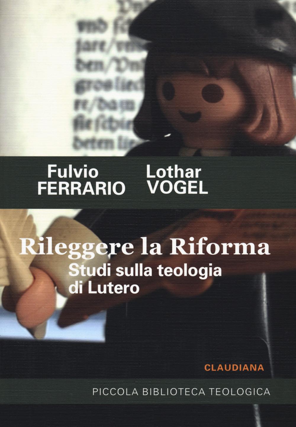 Rileggere la Riforma. Studi sulla teologia di Lutero