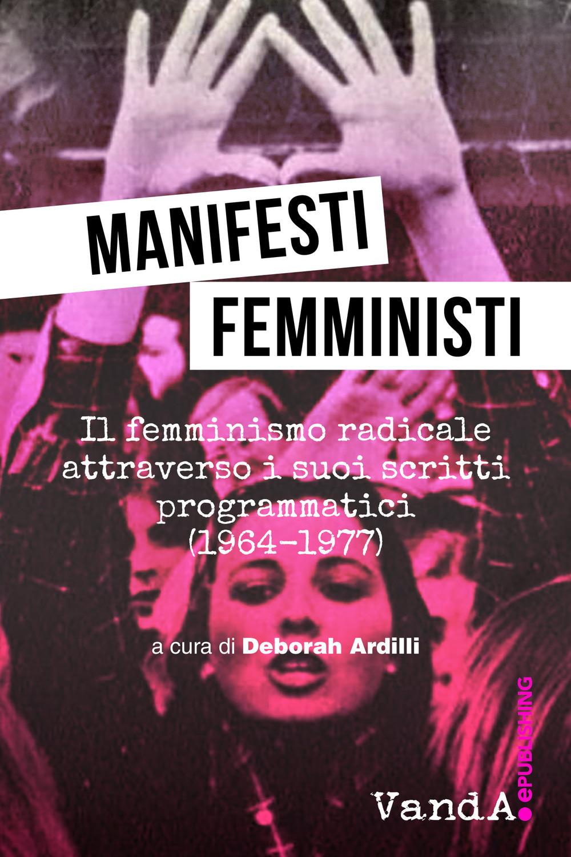 Manifesti femministi. Il femminismo radicale attraverso i suoi scritti programmatici (1964-1977)