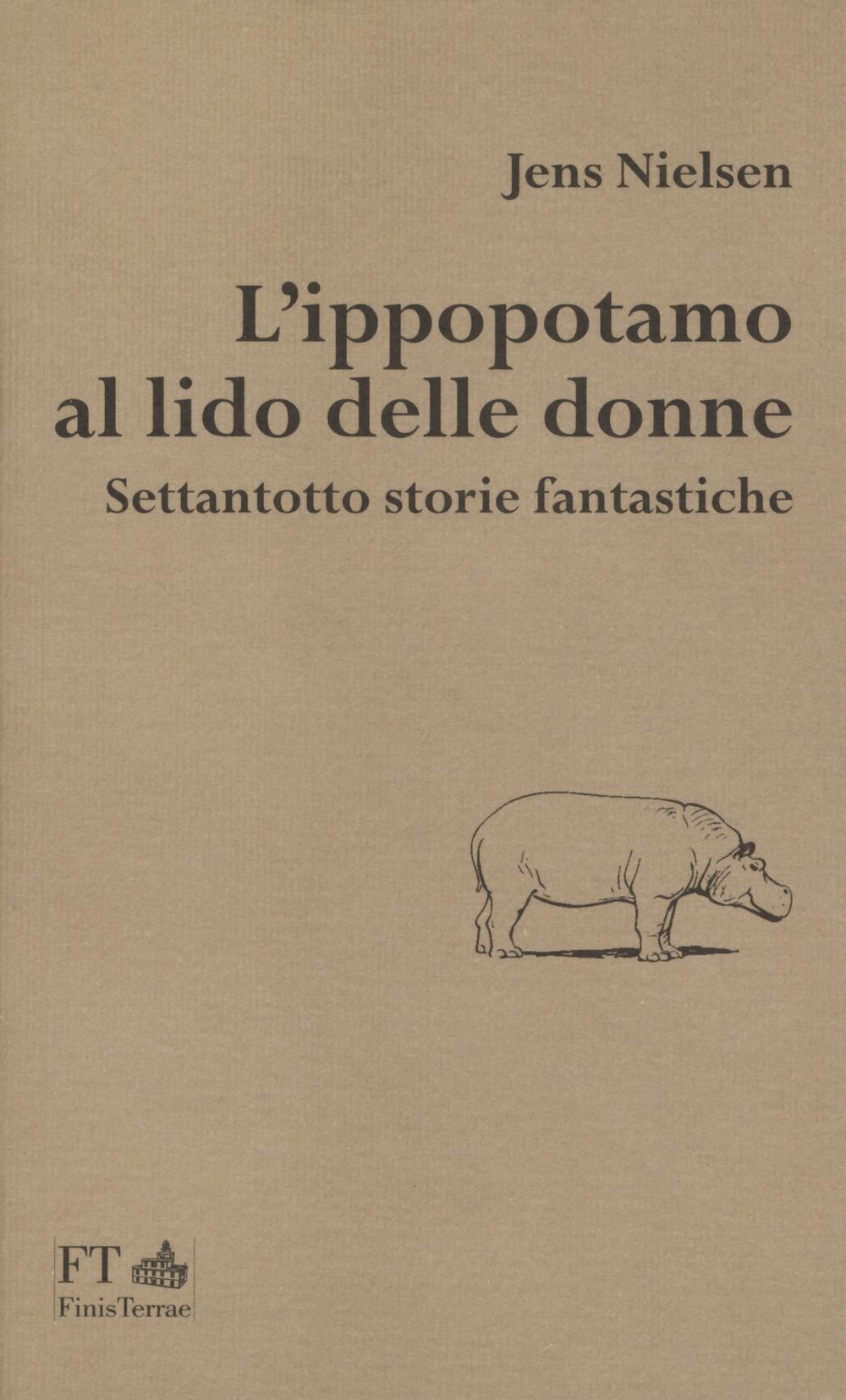 L'ippopotamo al lido delle donne. Settantotto storie fantastiche