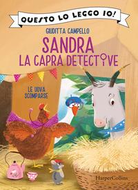 SANDRA LA CAPRA DETECTIVE - LE UOVA SCOMPARSE di CAMPELLO GIUDITTA