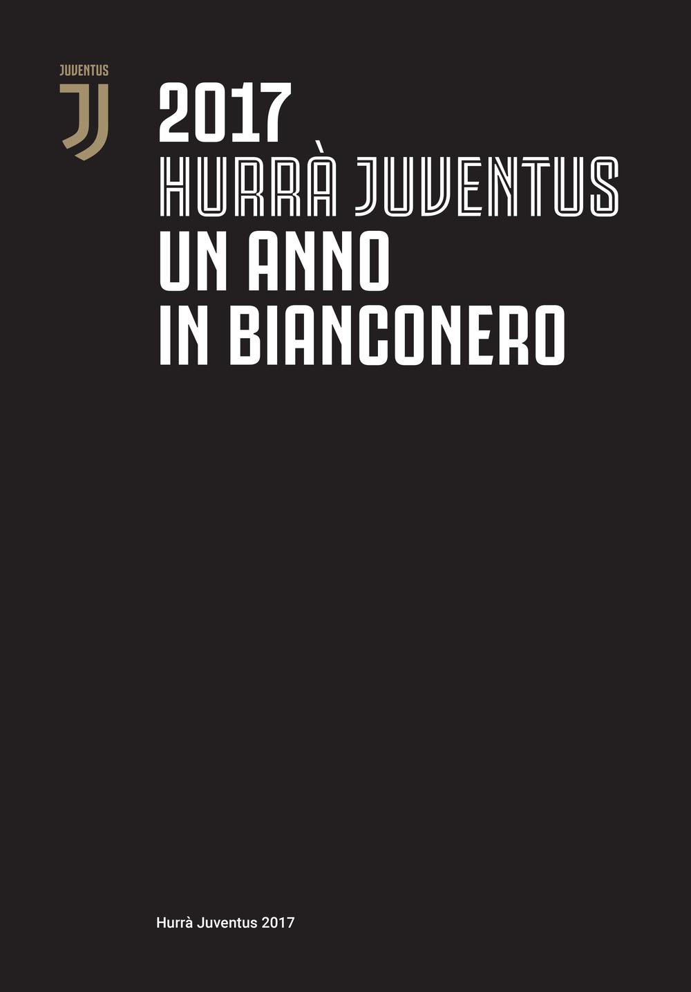 HURRÀ JUVENTUS. UN ANNO IN BIANCONERO. ANNUARIO UFFICIALE 2017 - AA.VV. - 9788869133732