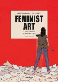 FEMINIST ART - LE DONNE CHE HANNO RIVOLUZIONATO L'ARTE di GRANDE VALENTINA ROSSETTI EVA