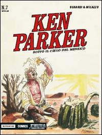 KEN PARKER 7 - SOTTO IL CIELO DEL MESSICO di BERARDI G. - MILAZZO I.