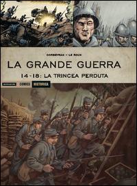 GRANDE GUERRA - 14 - 18 LA TRINCEA PERDUTA di CORBEYRAN - LE ROUX
