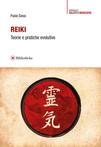 REIKI - TEORIE E PRATICHE EVOLUTIVE di SESSI PAOLO