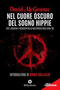 NEL CUORE OSCURO DEL SOGNO HIPPIE - SPIE ASSASSINI E ROCKSTAR NELLA HOLLYWOOD DEGLI...