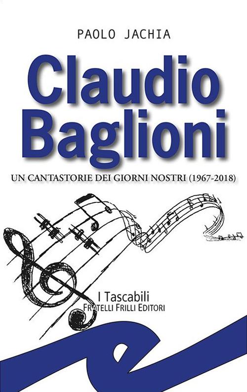 CLAUDIO BAGLIONI. UN CANTASTORIE DEI GIORNI NOSTRI (1967-2018) - 9788869432446