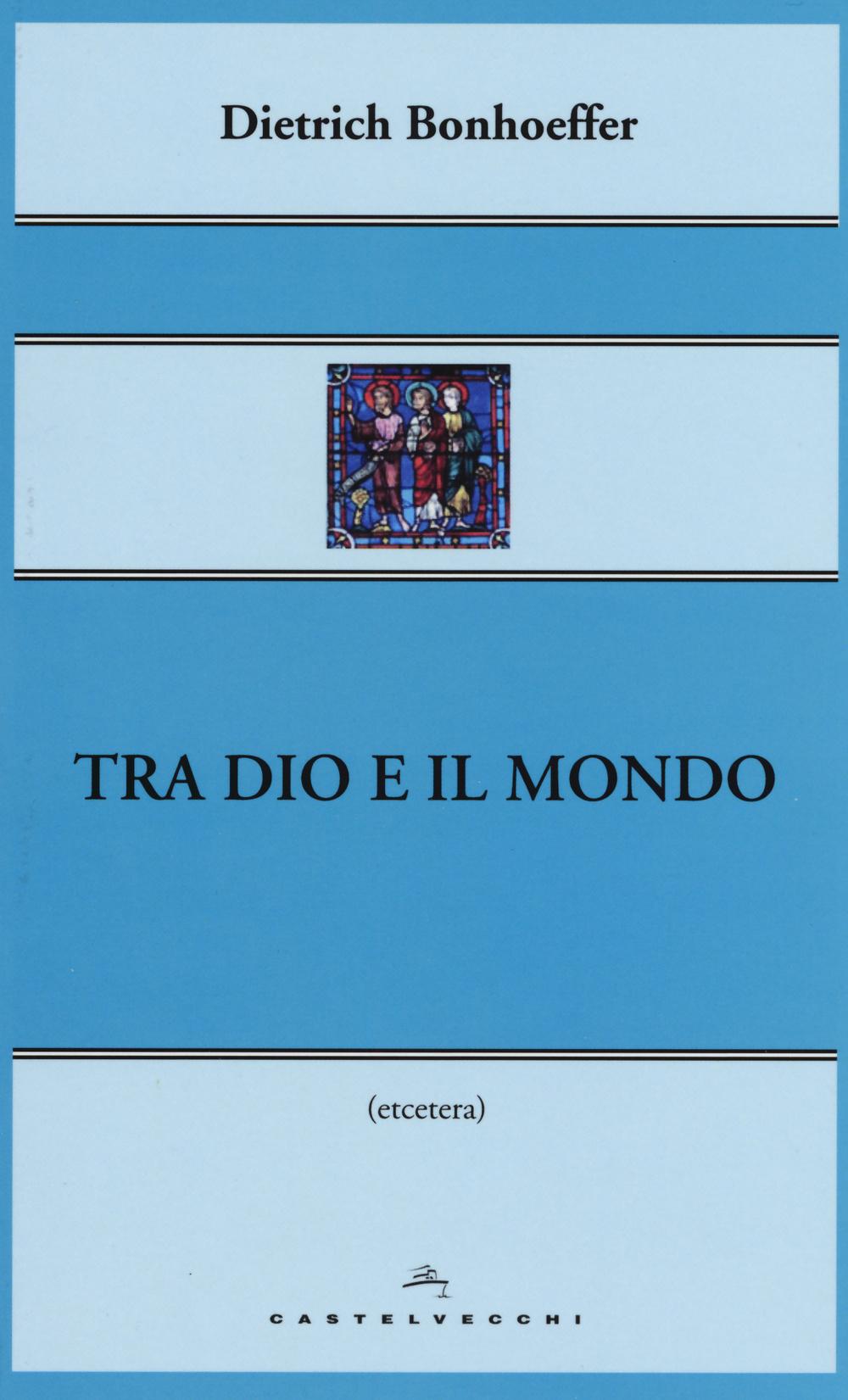 TRA DIO E IL MONDO - 9788869440762