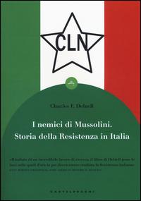 NEMICI DI MUSSOLINI - STORIA DELLA RESISTENZA IN ITALIA di DELZELL CHARLES F.