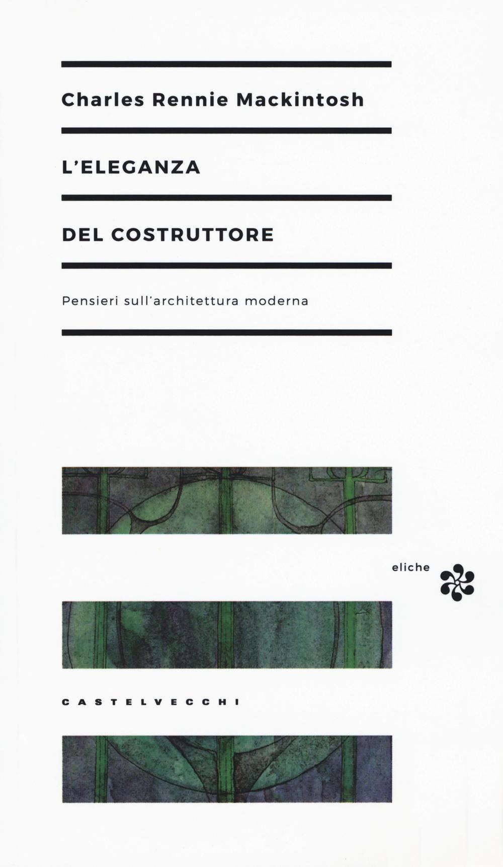 ELEGANZA DEL COSTRUTTORE. PENSIERI SULL'ARCHITETTURA MODERNA (L') - 9788869444203